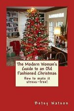 The Modern Woman's Guide to an Old Fashioned Christmas : How to Make It...
