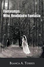 NEW Fantasmas: Mito, Realidad o Fantasía (Spanish Edition) by Blanca A Torres