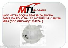 VASCHETTA ACQUA SEAT IBIZA,SKODA FABIA,VW POLO DAL 02, MOTORI 1.4 - 14/4246 MIRA