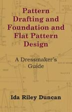 Pattern Drafting and Foundation and Flat Pattern Design - a Dressmaker's...