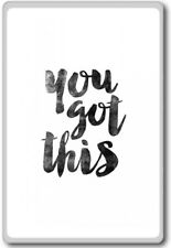 You Got This - motivational inspirational quotes fridge magnet