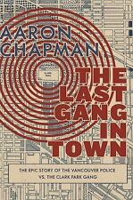 The Last Gang in Town : The Epic Story of the Vancouver Police vs. the Clark...