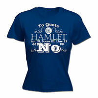 TO QUOTE HAMLET WOMENS T-SHIRT tee shakespeare funny mothers day present her