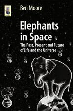 Elephants in Space: The Past, Present and Future of Life and the Universe Astro