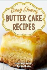 Butter Cake Recipes : Ooey Gooey Delicious and Easy Cake Mixes for Dessert by...