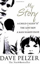 My Story: A Child Called It, The Lost Boy, A Man Named Dave By Dave Pelzer