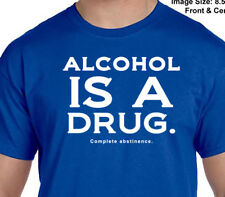 Narcotics Anonymous - ALCOHOL IS A DRUG - Select Your Color -100 % Cotton S-4X