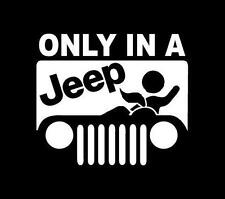 Only in a Jeep funny window sticker decal for Jeep Wrangler Cherokee CJ #211