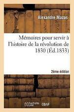 Histoire: Memoires Pour Servir a l'Histoire de la Revolution de 1830 2e...