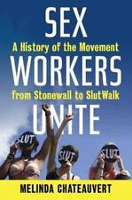 Sex Workers Unite: A History Of The Movement From Stonewall To Slutwalk: By M...