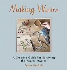 Making Winter: A Creative Guide for Surviving the Winter Months,Mitchell, Emma,N