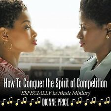 How to Conquer the Spirit of Competition : Especially in Music Ministry by...