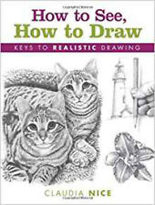 How to See, How to Draw: Keys to Realistic Drawing, New, Nice, Claudia Book