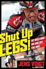 Shut up, Legs! : My Wild Ride on and off the Bike by James D. Startt and Jens...