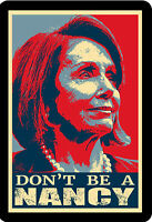 Don't Be Nancy Pelosi Funny Political Sticker Decal PRO TRUMP 2020