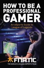 How to Be a Professional Gamer: An eSports Guide to League of Legends Fnatic Goo
