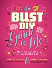 Bust DIY Guide to Life : Making Your Way Through Every Day by Debbie Stoller and
