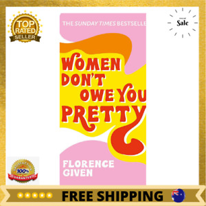 Women Don't Owe You Pretty by Florence Given Debut   HARDCOVER BOOK   NEW AU