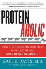 Proteinaholic: How Our Obsession with Meat Is Killing Us and What We Can Do Abou