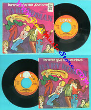 LP 45 7'' BABY WOMAN For ever give me your love 1977 italy LOVE no cd mc dvd