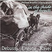 In the Shade of Forests: The Bohemian World of Debussy, Enescu & Ravel (2005)
