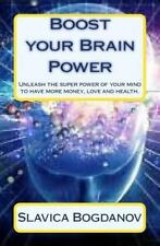 Boost Your Brain Power : Unleash the Super Power of Your Mind to Have More...