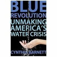 Blue Revolution: Unmaking America's Water Crisis Barnett, Cynthia Good