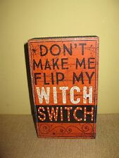 Wood Box Sign*Halloween*Primitives*Kathy*DON'T MAKE ME FLIP MY WITCH SWITCH