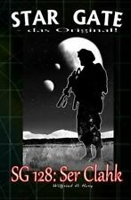 STAR GATE - das Original: SG 128: Ser Clahk by Wilfried Hary (2015, Paperback)