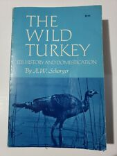 Wild Turkey : Its History and Domestication by Schorger, Arlie W.