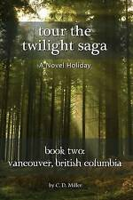 Tour the Twilight Saga Book Two: Vancouver, British Columbia by Charly D. Miller