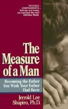 The Measure of a Man: Becoming the Man You Wish Your Father Had Been