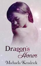The Dragon Corps: Dragon's Honor by Michaela Kendrick (2015, Paperback)
