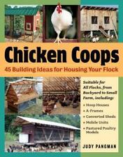 Chicken Coops : 45 Building Plans for Housing Your Flock by Judy Pangman (2006,