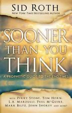 Sooner Than You Think : A Prophetic Guide to the End Times, Paperback by Roth...