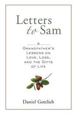 Letters to Sam : A Grandfather's Lessons on Love, Loss, and the Gifts of Life...