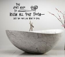 YOU DON'T HAVE TO BRUSH ALL YOUR TEETH  LETTERING WORDS BATHROOM VINYL DECAL