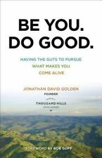 BE YOU. DO GOOD. - GOLDEN, JONATHAN DAVID/ GOFF, BOB (FRW) - NEW PAPERBACK BOOK