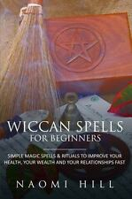 Wiccan Spells for Beginners : Simple Magic Spells and Rituals to Improve Your...