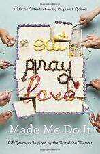 Eat Pray Love Made Me Do It: Life Journeys Inspire