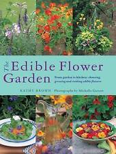 The Edible Flower Garden: From Garden to Kitchen: Choosing, Growing and Cooking