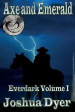 Everdark Saga: Axe and Emerald: Everdark Volume 1 by Joshua Dyer (2013,...