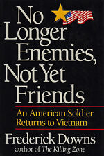NO LONGER ENEMIES, NOT YET FRIENDS: Soldier Returns to Vietnam by Downs 1991 HC