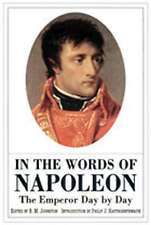 In the Words of Napoleon: The Emperor Day by Day by Philip J. Haythornthwaite...
