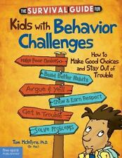 The Survival Guide for Kids with Behavior Challenges: How to Make Good Choices a