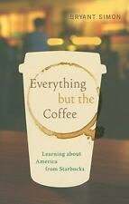 Everything But the Coffee: Learning about America from Starbucks (Paperback or S