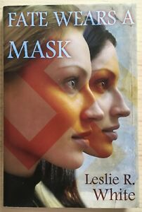 Fate Wears a Mask by Leslie R. White, 2007 - Signed First Edition, Near Fine