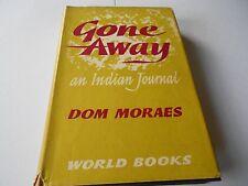 AN INDIAN JOURNAL - GONE AWAY - DOM MORAES - HARDBACK