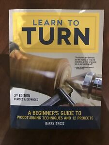 Learn to Turn, Revised & Expanded 3rd Edition: A Beginner's Guide to Woodturning