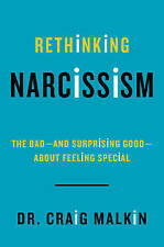 Rethinking Narcissism : The Bad--and Surprising Good--About Feeling #39633 U